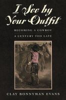 I see by your outfit [electronic resource] : becoming a cowboy a century too late