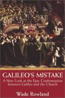 Galileo's mistake : a new look at the epic confrontation between Galileo and the church
