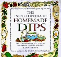 The encyclopedia of homemade dips : the complete guide to creating 100 spreads, fondues, and dips