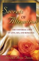 Secrets of attraction : the universal laws of love, sex, and romance