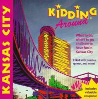 Kidding around Kansas City : what to do, where to go, and how to have fun in Kansas City