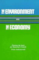 The environment and the economy [electronic resource] : planting the seeds for tomorrow's growth