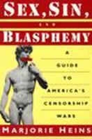 Sex, sin, and blasphemy : a guide to America's censorship wars