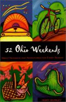 52 Ohio weekends [electronic resource] : great getaways and adventures for every season