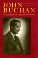 John Buchan : the Presbyterian cavalier : a biography
