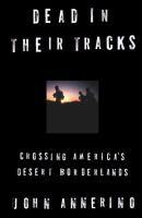 Dead in their tracks [electronic resource] : crossing America's desert borderlands