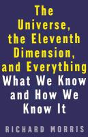 The universe, the eleventh dimension, and everything [electronic resource] : what we know and how we know it