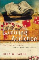 Gambling addiction : the problem, the pain, and the path to recovery