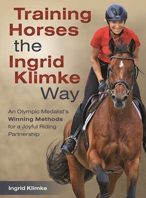 Training horses the Ingrid Klimke way : an Olympic medalist's winning methods for a joyful riding partnership