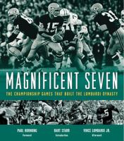Magnificent seven : the championship games that built the Lombardi dynasty
