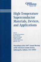 High-temperature superconductor materials, devices, and applications [electronic resource] : proceedings of the 106th Annual Meeting of the American Ceramic Society, Indianapolis,             Indiana, USA (2004)