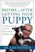 Before & after getting your puppy : the positive approach to raising a happy, healthy, and well-behaved dog