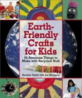 Earth friendly crafts for kids : 50 awesome things to make with recycled stuff