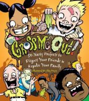Gross me out! : 50 nasty projects to disgust your friends &amp; repulse your family