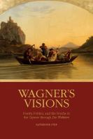 """Wagner's visions : poetry, politics, and the psyche in the operas through """"Die Walkure"""""""