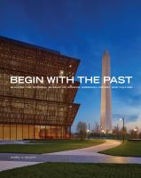 Begin with the past : building the National Museum of African American History & Culture cover