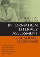 A Practical Guide to Information Literacy Assessment for Academic Librarians catalog link