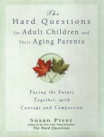 The hard questions for adult children and their aging parents : 100 essential questions for facing the future together, with courage and compassion