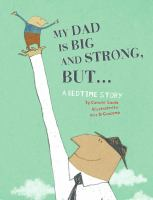 Cover of the book My dad is big and strong, but ... : a bedtime story