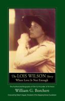 The Lois Wilson story : when love is not enough