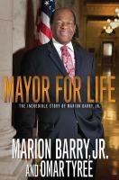 Mayor for life : the incredible story of Marion Barry, Jr.