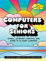 Computers for seniors : email, internet, photos, and more in 14 easy lessons / Chris Ewin, Carrie Ewin, and Cheryl Ewin