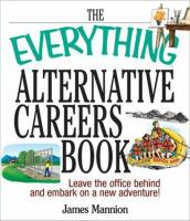 The everything alternative careers book : leave the office behind and embark on a new adventure!