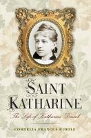 Saint Katharine : the life of Katharine Drexel