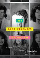 My Best Friends Ecorcism: A Novel by Grady Gendrix