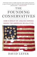 The Founding Conservatives How A Group of Unsung Heroes Saved the American Revolution