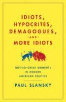 Idiots, Hypocrites, Demagogues and More Idiots