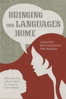 Bringing Our Languages Home : Language Revitalization for Families