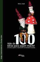 Más de 100 ideas para papel maché