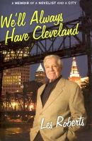 We'll always have Cleveland : a memoir of a novelist and a city