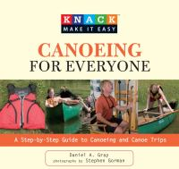 KNACK CANOEING FOR EVERYONE : A STEP-BY-STEP GUIDE TO CANOEING AND CANOE TRIPS