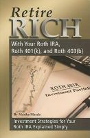 Retire Rich With your Roth IRA, Roth 401(k), and Roth 403(b)
