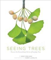 Seeing trees : discover the extraordinary secrets of everyday trees / Nancy Ross Hugo ; photography by Robert Llewellyn.