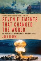 Seven elements that changed the world : an adventure of ingenuity and discovery