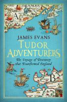 Tudor adventures : an Arctic voyage of discovery : the hunt for the northeast passage