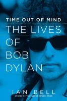 Time out of mind : the lives of Bob Dylan