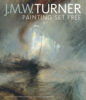 J.M.W. Turner : painting set free