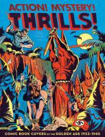 Action! Mystery! Thrills! : comic book covers of the golden age, 1933-1945