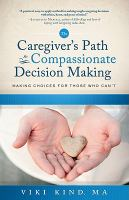 The Caregiver's Path to Compassionate Decision Making