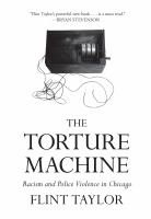 Torture machine : racism and police violence in Chicago /