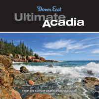 Ultimate Acadia : 50 reasons to visit Maine's National Park