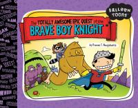 The Totally Awesome Epic Quest of the Brave Boy Knight
