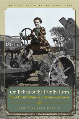 Book cover for On behalf of the family farm [electronic resource] : Iowa farm women's activism since 1945 / Jenny Barker Devine