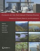 Climate of the Southeast United States : variability, change, impacts, and vulnerability