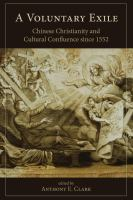 A voluntary exile : Chinese Christianity and cultural confluence since 1552