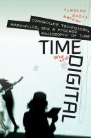 Time and the digital [electronic resource] : connecting technology, aesthetics, and a process philosophy of time